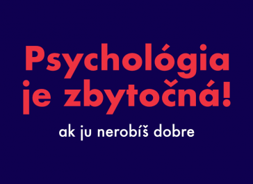 PSYCHOLÓGIA JE ZBYTOČNÁ, ak ju nebudeš robiť dobre